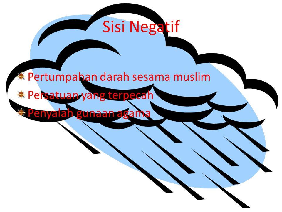 Sisi Negatif Pertumpahan darah sesama muslim Persatuan yang terpecah Penyalah gunaan agama