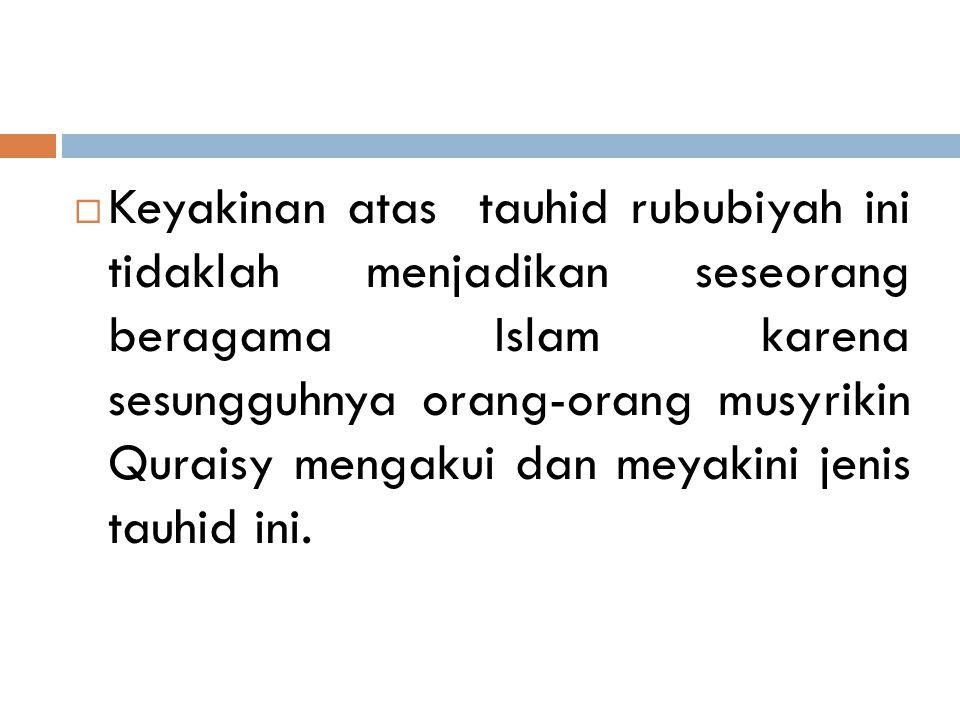  Tauhid Rububiyah  Tauhid rububiyah sebentuk keyakinan keesaan Tuhan dalam perbuatan-perbuatan yang hanya dapat dilakukanNya, seperti mencipta dan m