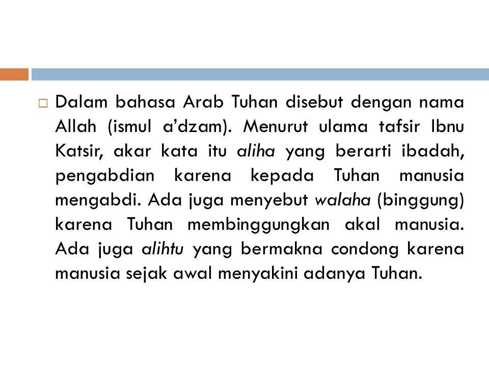  Dalam bahasa Arab Tuhan disebut dengan nama Allah (ismul a'dzam).