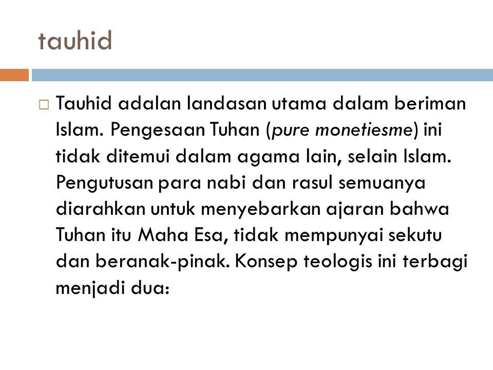 tauhid  Tauhid adalan landasan utama dalam beriman Islam.