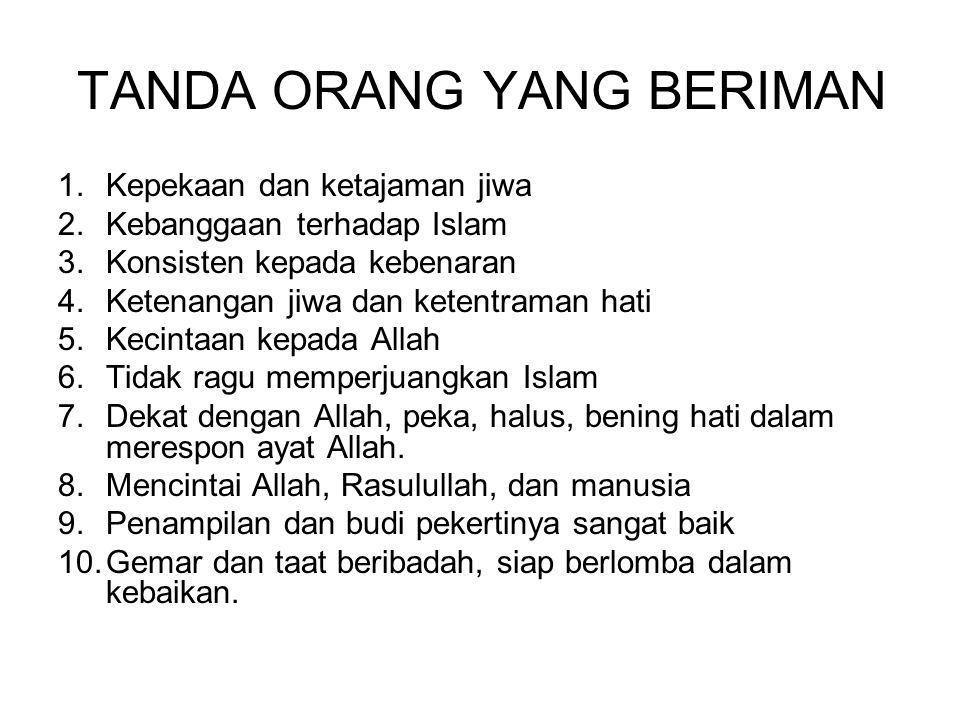 TANDA ORANG YANG BERIMAN 1.Kepekaan dan ketajaman jiwa 2.Kebanggaan terhadap Islam 3.Konsisten kepada kebenaran 4.Ketenangan jiwa dan ketentraman hati