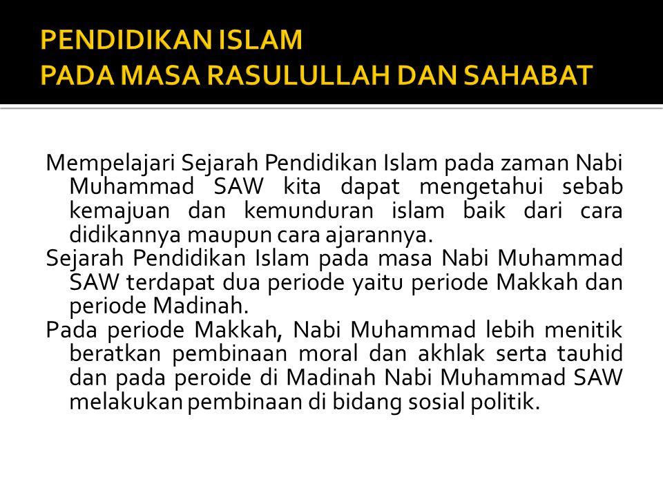 Mempelajari Sejarah Pendidikan Islam pada zaman Nabi Muhammad SAW kita dapat mengetahui sebab kemajuan dan kemunduran islam baik dari cara didikannya maupun cara ajarannya.