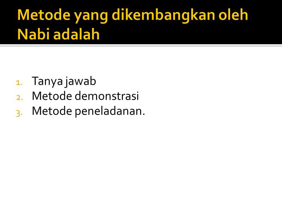 1. Tanya jawab 2. Metode demonstrasi 3. Metode peneladanan.