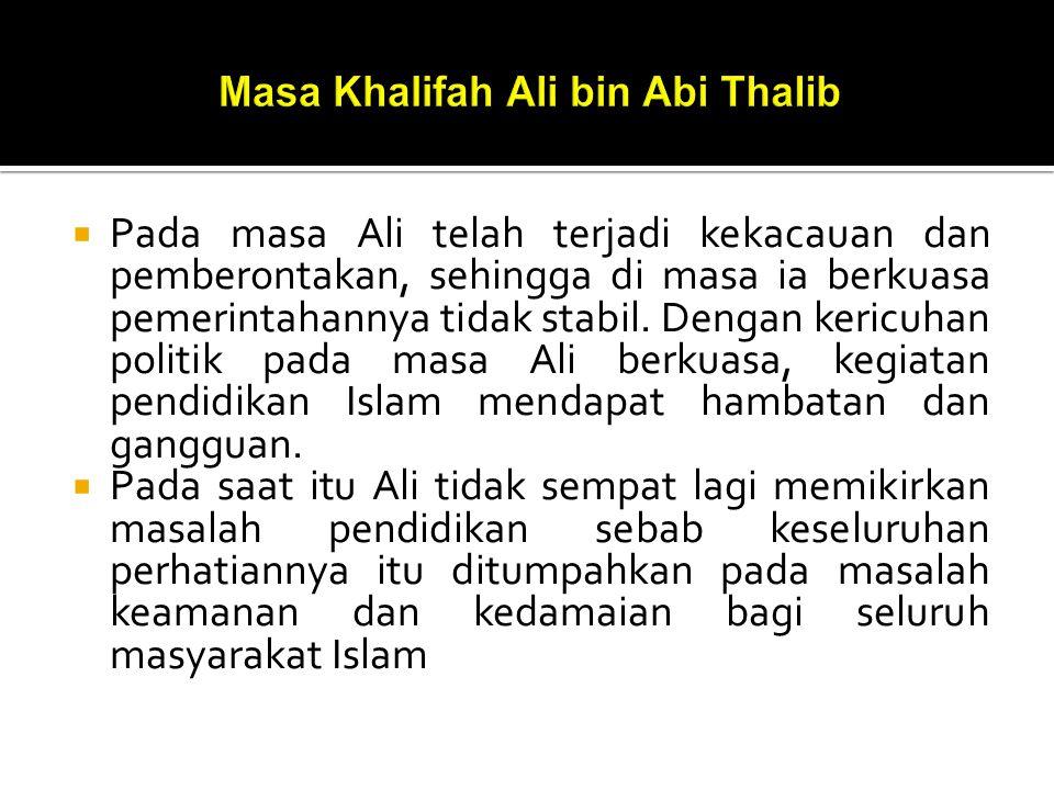  Pada masa Ali telah terjadi kekacauan dan pemberontakan, sehingga di masa ia berkuasa pemerintahannya tidak stabil.