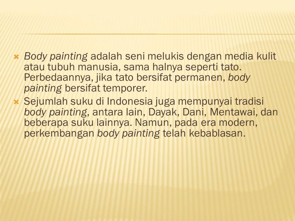  Body painting adalah seni melukis dengan media kulit atau tubuh manusia, sama halnya seperti tato. Perbedaannya, jika tato bersifat permanen, body p