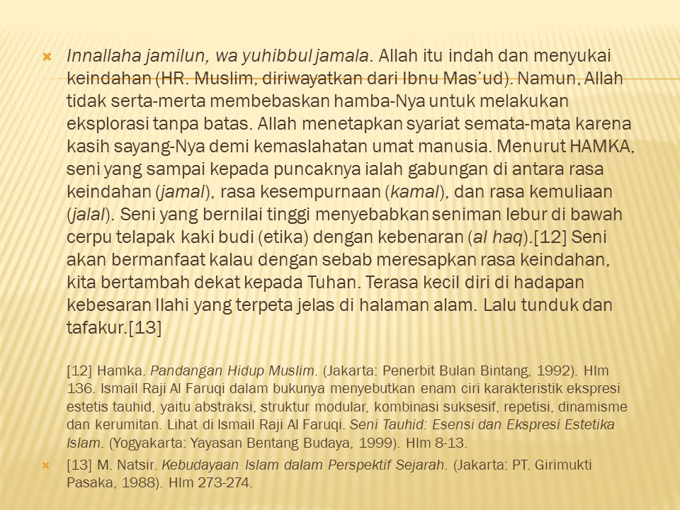  Innallaha jamilun, wa yuhibbul jamala. Allah itu indah dan menyukai keindahan (HR. Muslim, diriwayatkan dari Ibnu Mas'ud). Namun, Allah tidak serta-