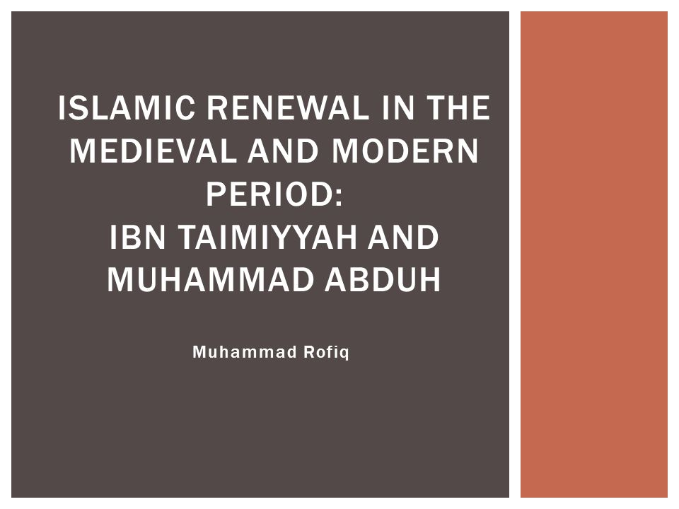 Muhammad Rofiq ISLAMIC RENEWAL IN THE MEDIEVAL AND MODERN PERIOD: IBN TAIMIYYAH AND MUHAMMAD ABDUH
