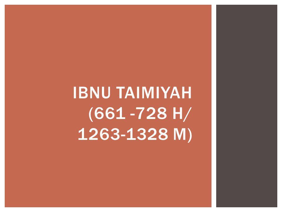 IBNU TAIMIYAH (661 -728 H/ 1263-1328 M)