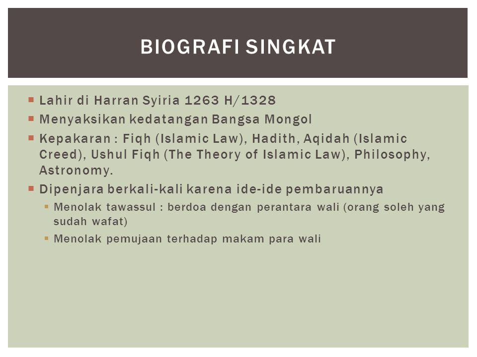  Lahir di Harran Syiria 1263 H/1328  Menyaksikan kedatangan Bangsa Mongol  Kepakaran : Fiqh (Islamic Law), Hadith, Aqidah (Islamic Creed), Ushul Fiqh (The Theory of Islamic Law), Philosophy, Astronomy.