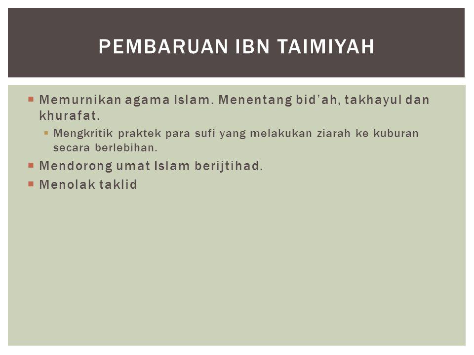  Memurnikan agama Islam. Menentang bid'ah, takhayul dan khurafat.