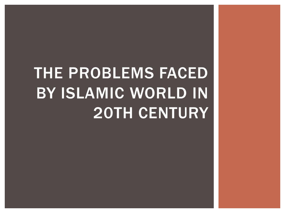 THE PROBLEMS FACED BY ISLAMIC WORLD IN 20TH CENTURY