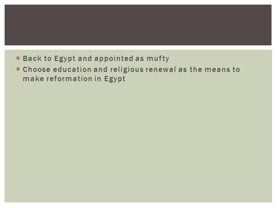  Back to Egypt and appointed as mufty  Choose education and religious renewal as the means to make reformation in Egypt