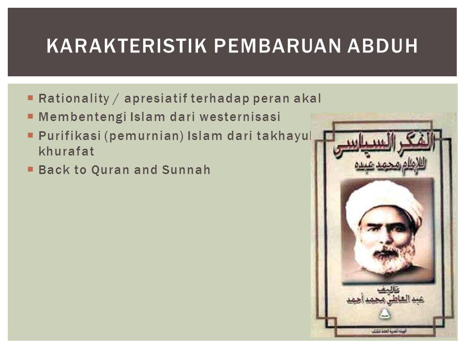  Rationality / apresiatif terhadap peran akal  Membentengi Islam dari westernisasi  Purifikasi (pemurnian) Islam dari takhayul, bidah dan khurafat  Back to Quran and Sunnah KARAKTERISTIK PEMBARUAN ABDUH