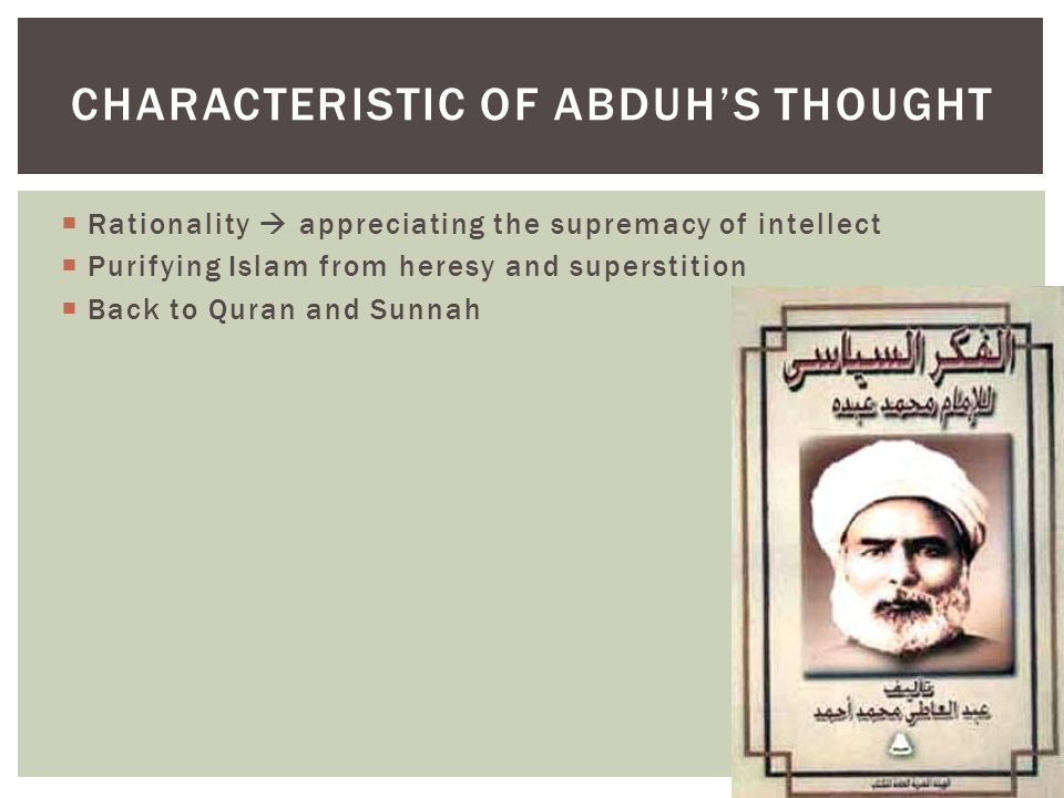  Rationality  appreciating the supremacy of intellect  Purifying Islam from heresy and superstition  Back to Quran and Sunnah CHARACTERISTIC OF ABDUH'S THOUGHT