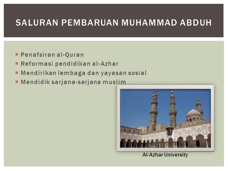  Penafsiran al-Quran  Reformasi pendidikan al-Azhar  Mendirikan lembaga dan yayasan sosial  Mendidik sarjana-sarjana muslim SALURAN PEMBARUAN MUHAMMAD ABDUH Al-Azhar University
