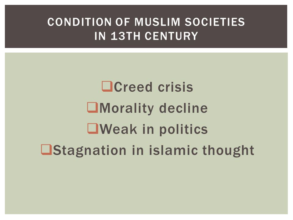  Creed crisis  Morality decline  Weak in politics  Stagnation in islamic thought CONDITION OF MUSLIM SOCIETIES IN 13TH CENTURY