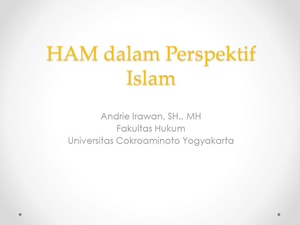 HAM Perspektif Islam Hak Asasi Manusia adalah hak-hak dasar yang melekat pada diri setiap orang sejak ia dilahirkan.