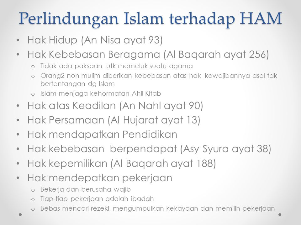 Perlindungan Islam terhadap HAM Hak Hidup (An Nisa ayat 93) Hak Kebebasan Beragama (Al Baqarah ayat 256) o Tidak ada paksaan utk memeluk suatu agama o