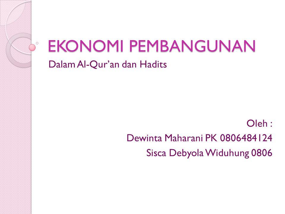 EKONOMI PEMBANGUNAN Dalam Al-Qur'an dan Hadits Oleh : Dewinta Maharani PK 0806484124 Sisca Debyola Widuhung 0806