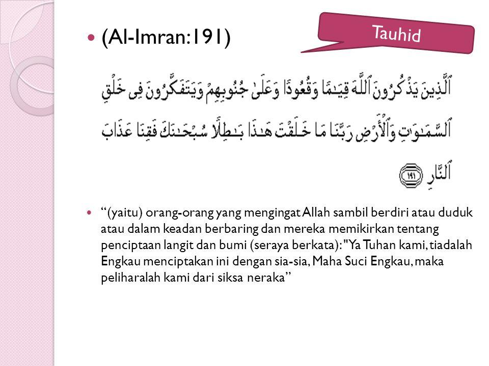 """(Al-Imran:191) """"(yaitu) orang-orang yang mengingat Allah sambil berdiri atau duduk atau dalam keadan berbaring dan mereka memikirkan tentang penciptaa"""
