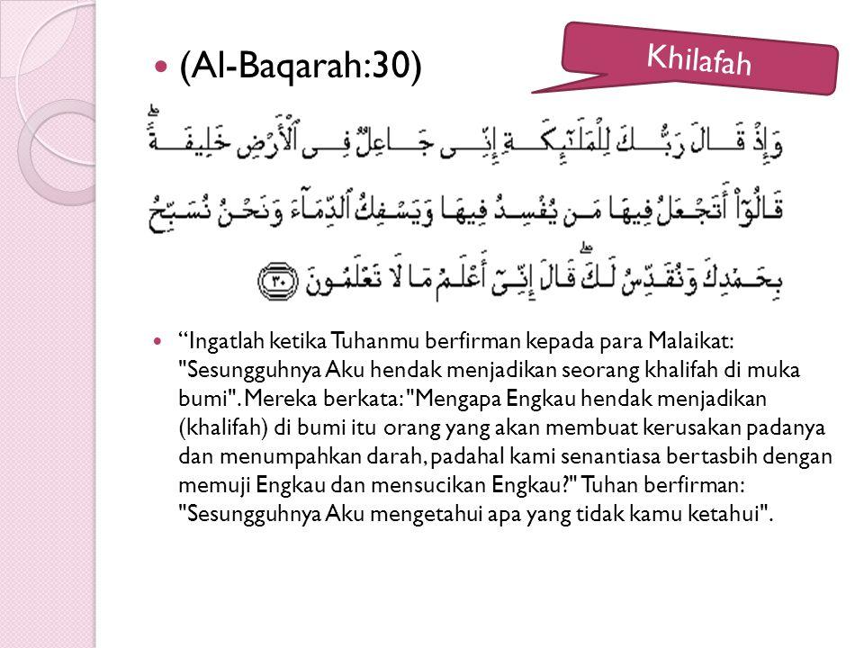 (Al-Baqarah:30) Ingatlah ketika Tuhanmu berfirman kepada para Malaikat: Sesungguhnya Aku hendak menjadikan seorang khalifah di muka bumi .