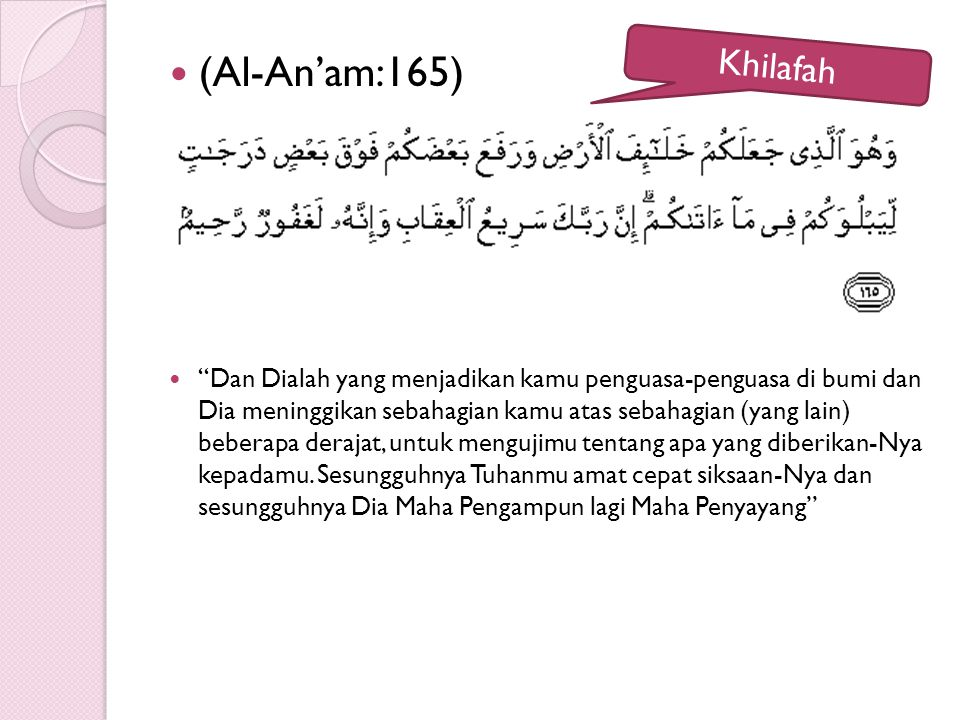 (Al-An'am:165) Dan Dialah yang menjadikan kamu penguasa-penguasa di bumi dan Dia meninggikan sebahagian kamu atas sebahagian (yang lain) beberapa derajat, untuk mengujimu tentang apa yang diberikan-Nya kepadamu.