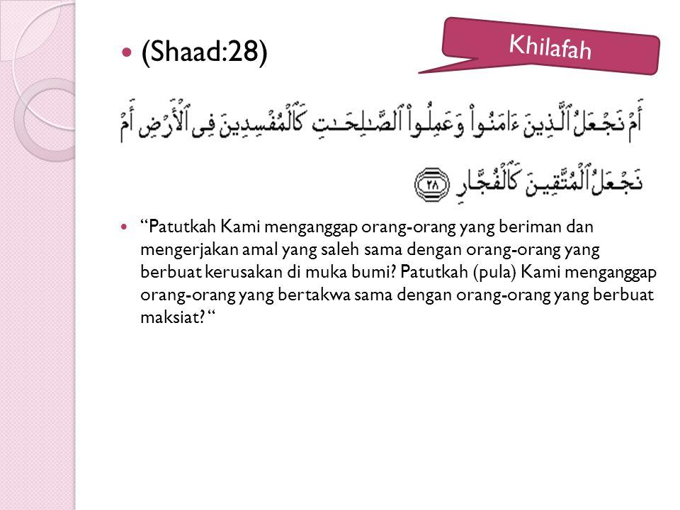 "(Shaad:28) ""Patutkah Kami menganggap orang-orang yang beriman dan mengerjakan amal yang saleh sama dengan orang-orang yang berbuat kerusakan di muka b"