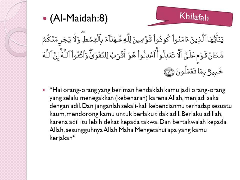 """(Al-Maidah:8) """"Hai orang-orang yang beriman hendaklah kamu jadi orang-orang yang selalu menegakkan (kebenaran) karena Allah, menjadi saksi dengan adil"""