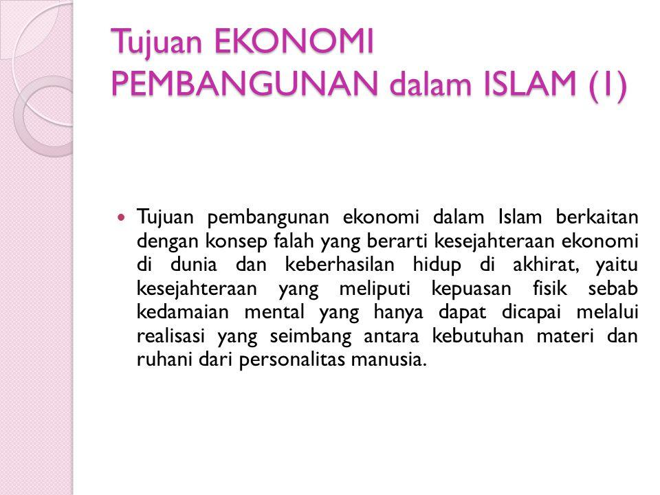 Tujuan EKONOMI PEMBANGUNAN dalam ISLAM (1) Tujuan pembangunan ekonomi dalam Islam berkaitan dengan konsep falah yang berarti kesejahteraan ekonomi di