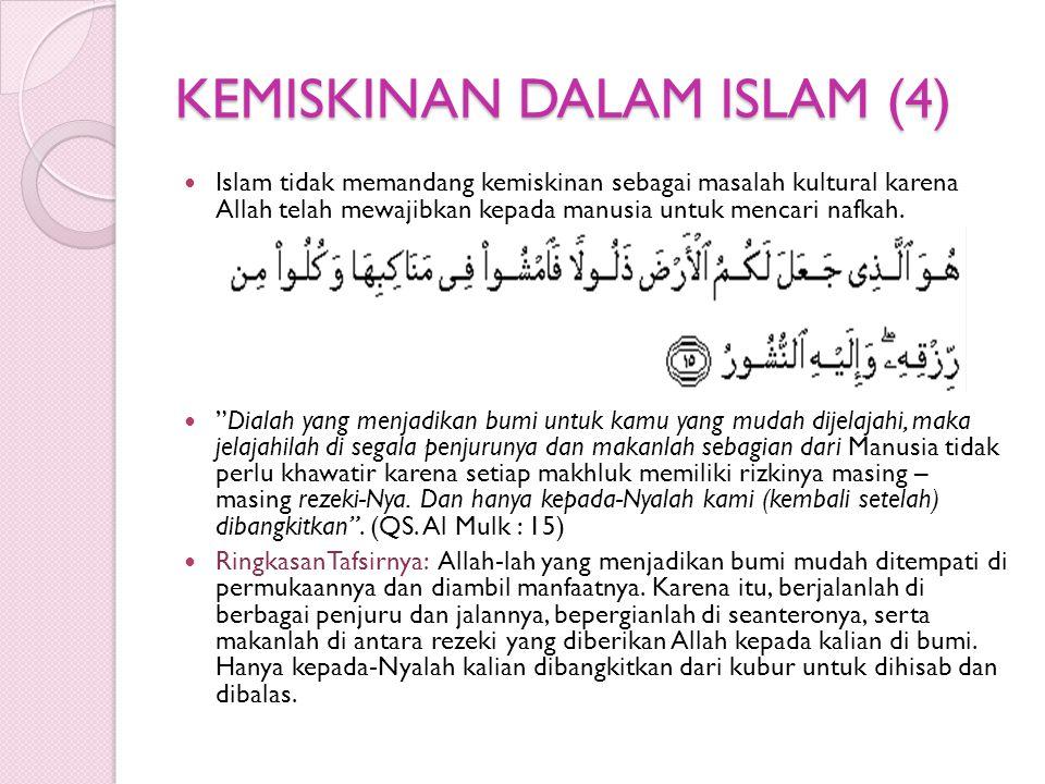 KEMISKINAN DALAM ISLAM (4) Islam tidak memandang kemiskinan sebagai masalah kultural karena Allah telah mewajibkan kepada manusia untuk mencari nafkah.