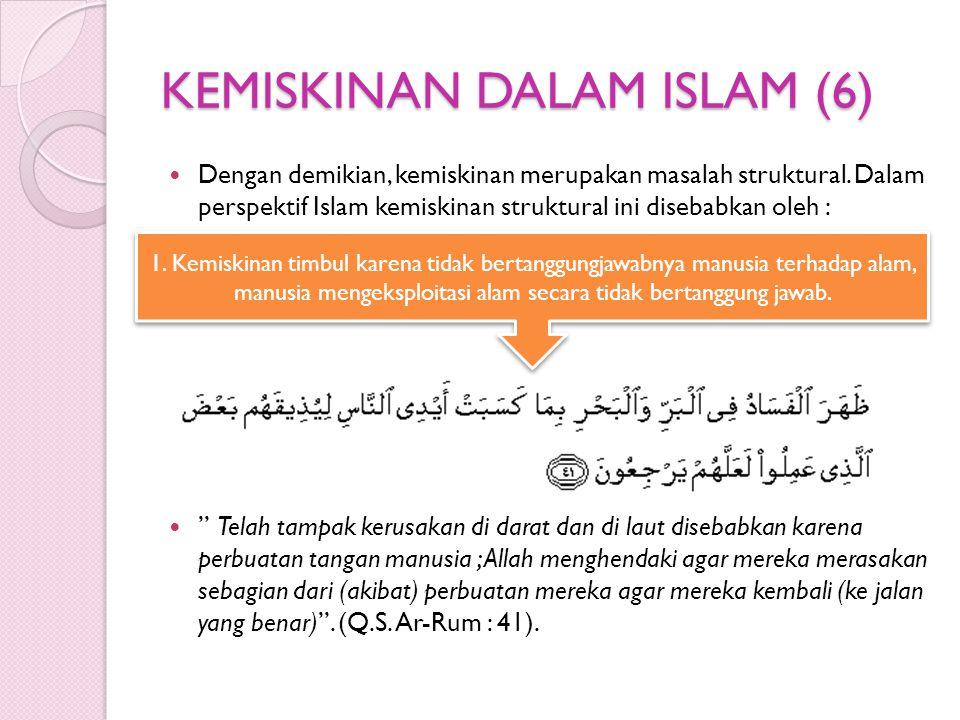 KEMISKINAN DALAM ISLAM (6) Dengan demikian, kemiskinan merupakan masalah struktural. Dalam perspektif Islam kemiskinan struktural ini disebabkan oleh