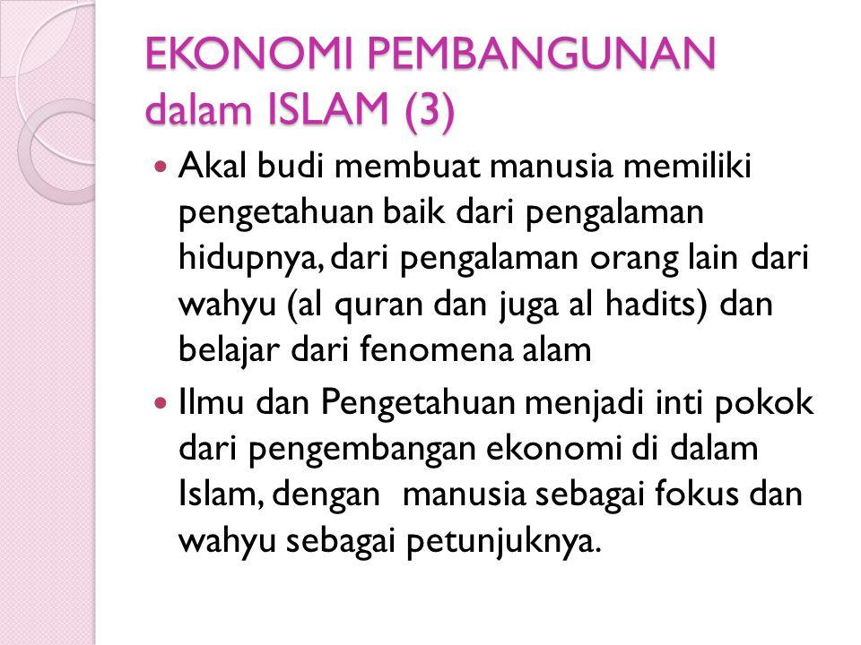 EKONOMI PEMBANGUNAN dalam ISLAM (3) Akal budi membuat manusia memiliki pengetahuan baik dari pengalaman hidupnya, dari pengalaman orang lain dari wahy