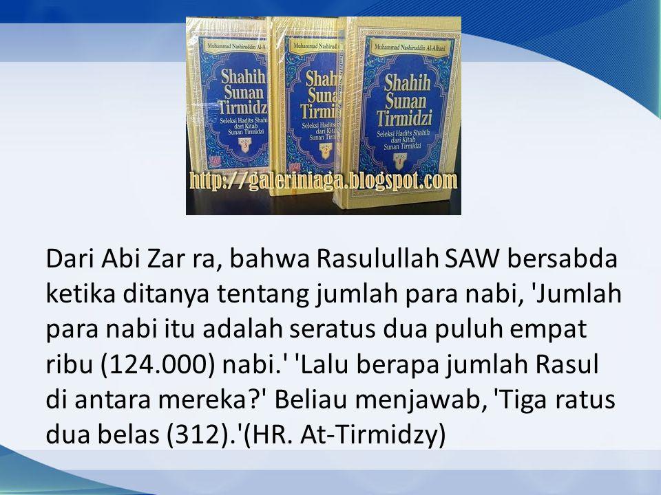 Dari Abi Zar ra, bahwa Rasulullah SAW bersabda ketika ditanya tentang jumlah para nabi, 'Jumlah para nabi itu adalah seratus dua puluh empat ribu (124