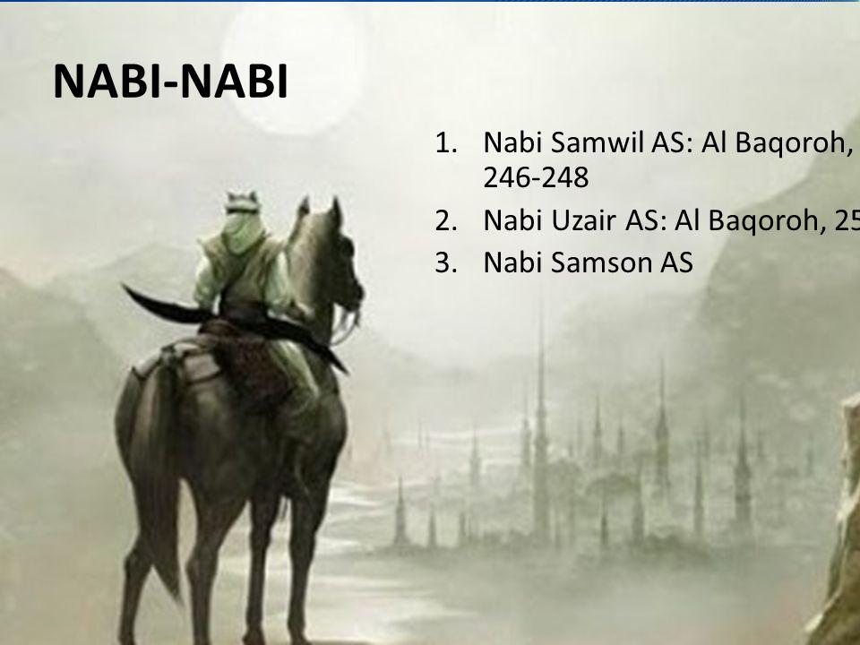 NABI-NABI 1.Nabi Samwil AS: Al Baqoroh, 246-248 2.Nabi Uzair AS: Al Baqoroh, 259 3.Nabi Samson AS