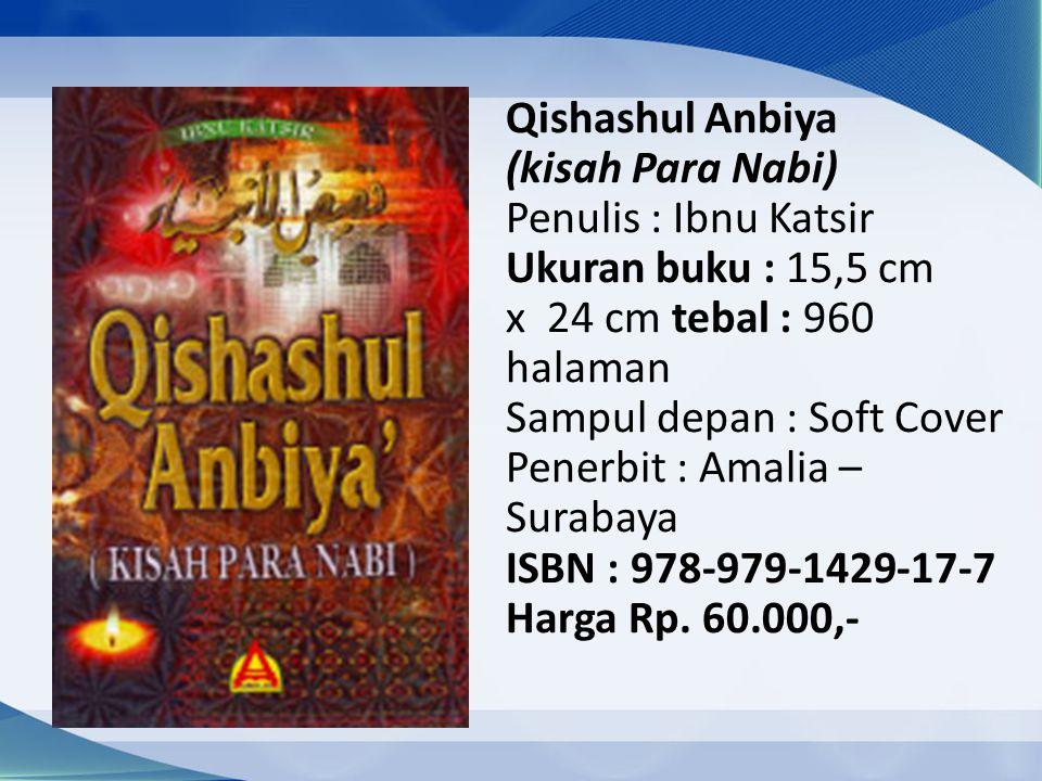Qishashul Anbiya (kisah Para Nabi) Penulis : Ibnu Katsir Ukuran buku : 15,5 cm x 24 cm tebal : 960 halaman Sampul depan : Soft Cover Penerbit : Amalia