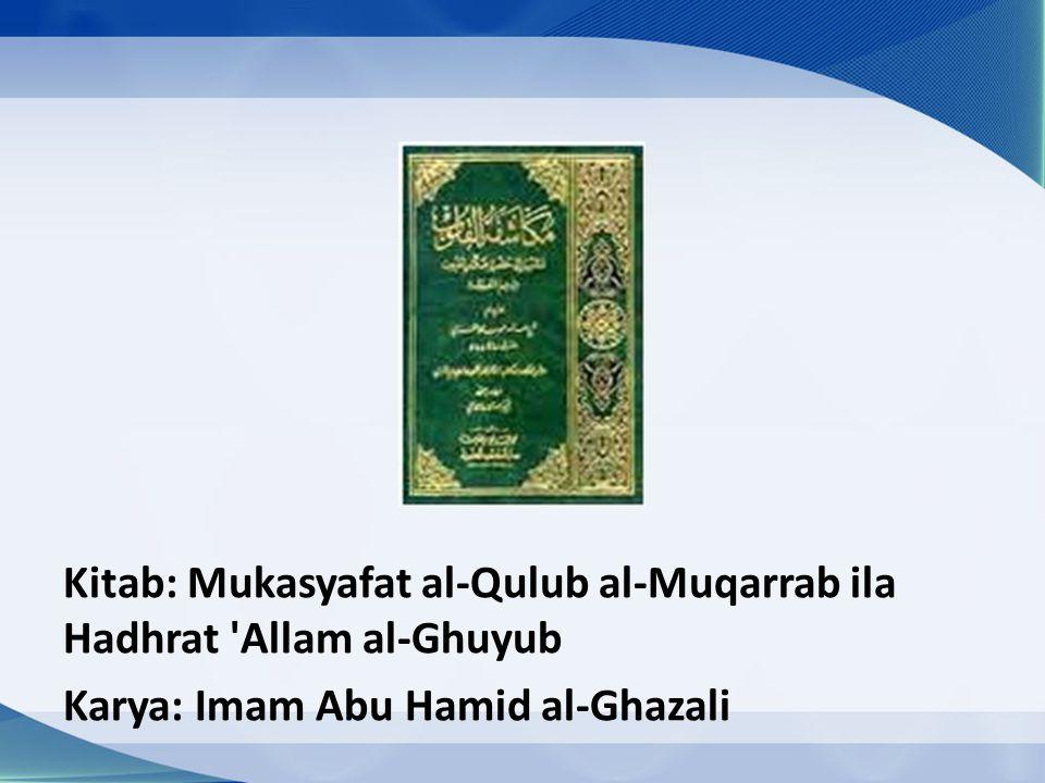 Kitab: Mukasyafat al-Qulub al-Muqarrab ila Hadhrat 'Allam al-Ghuyub Karya: Imam Abu Hamid al-Ghazali