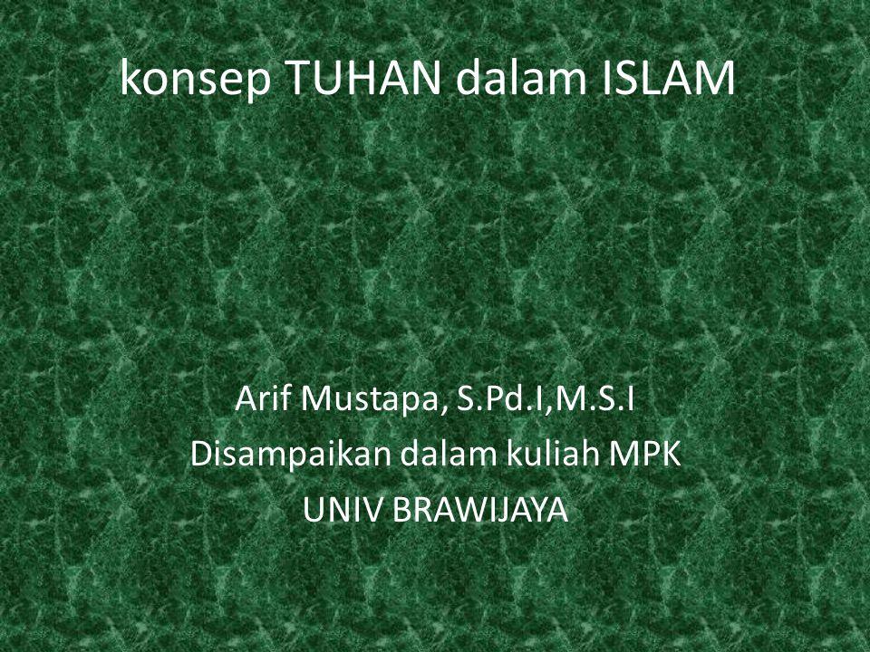 konsep TUHAN dalam ISLAM Arif Mustapa, S.Pd.I,M.S.I Disampaikan dalam kuliah MPK UNIV BRAWIJAYA