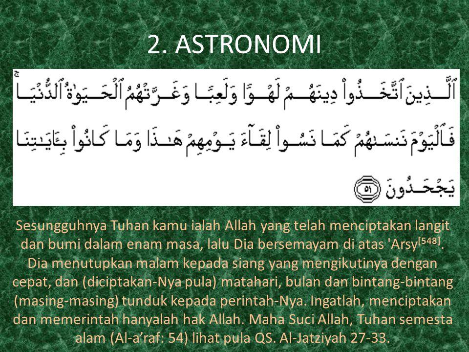 2. ASTRONOMI Sesungguhnya Tuhan kamu ialah Allah yang telah menciptakan langit dan bumi dalam enam masa, lalu Dia bersemayam di atas 'Arsy [548]. Dia