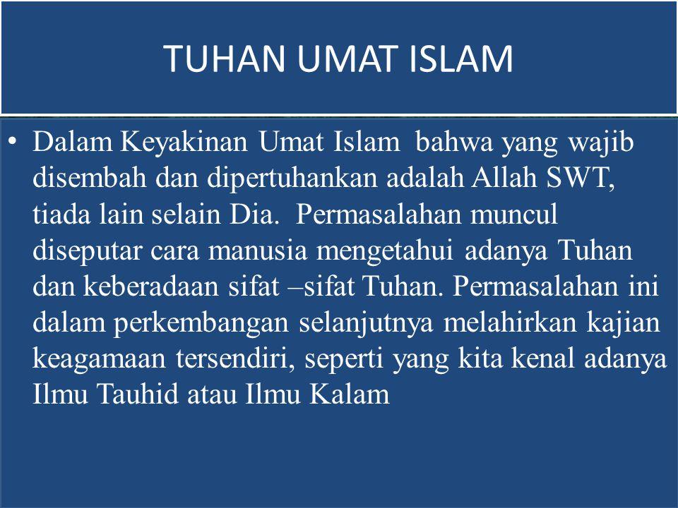 TUHAN dalam ISLAM Ilah Sesuatu yang disembah manusia dengan sebenarnya atau tidak Tuhan yang sebenarnya (QS.
