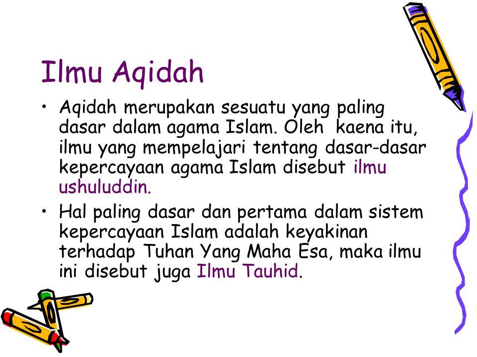 Ilmu Aqidah Aqidah merupakan sesuatu yang paling dasar dalam agama Islam. Oleh kaena itu, ilmu yang mempelajari tentang dasar-dasar kepercayaan agama