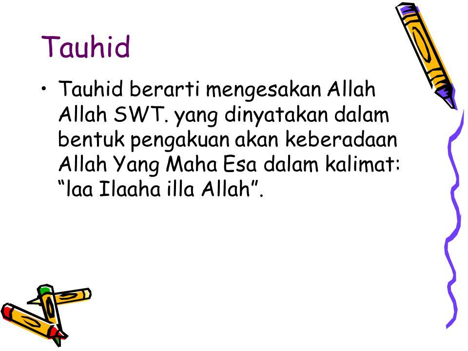 """Tauhid Tauhid berarti mengesakan Allah Allah SWT. yang dinyatakan dalam bentuk pengakuan akan keberadaan Allah Yang Maha Esa dalam kalimat: """"laa Ilaah"""