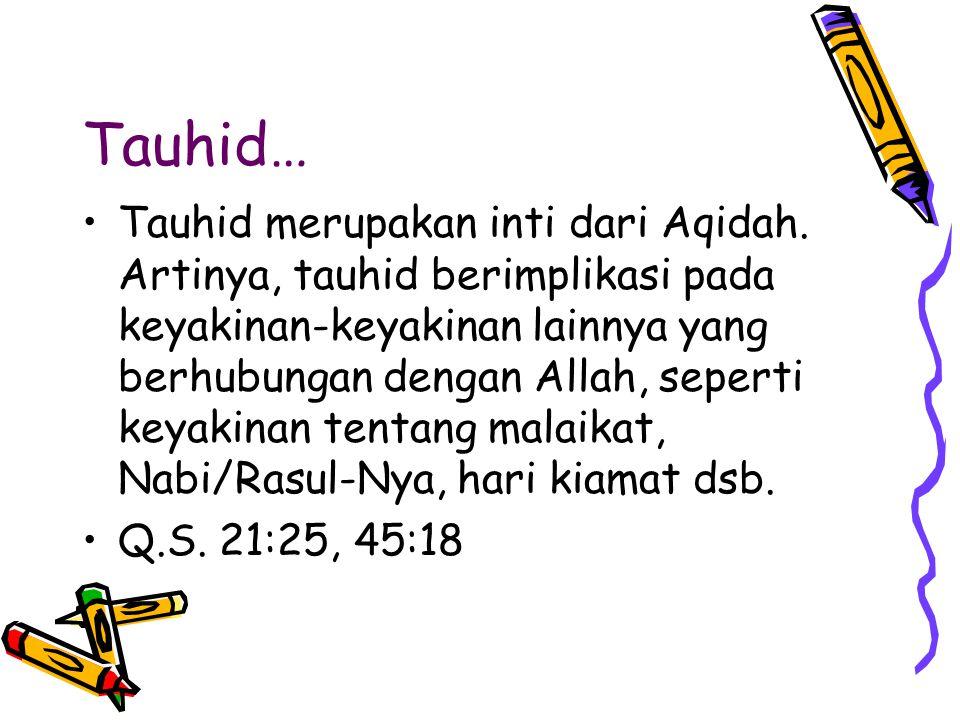 Tauhid… Tauhid merupakan inti dari Aqidah. Artinya, tauhid berimplikasi pada keyakinan-keyakinan lainnya yang berhubungan dengan Allah, seperti keyaki