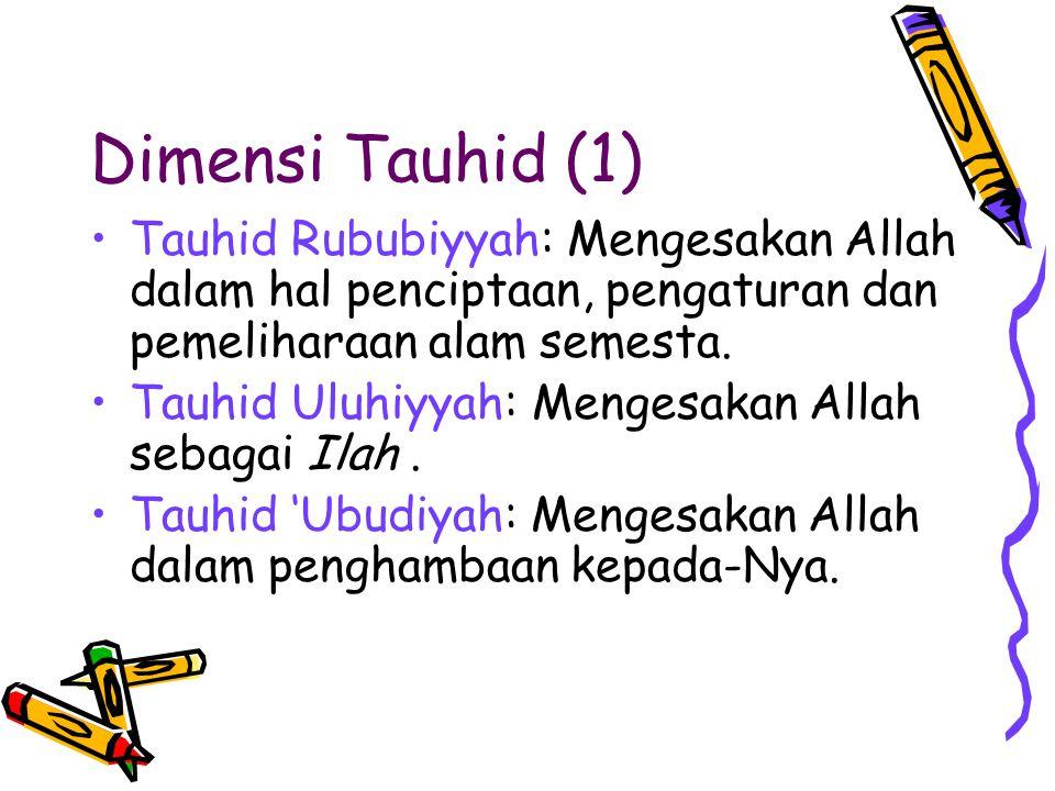 Dimensi Tauhid (1) Tauhid Rububiyyah: Mengesakan Allah dalam hal penciptaan, pengaturan dan pemeliharaan alam semesta. Tauhid Uluhiyyah: Mengesakan Al