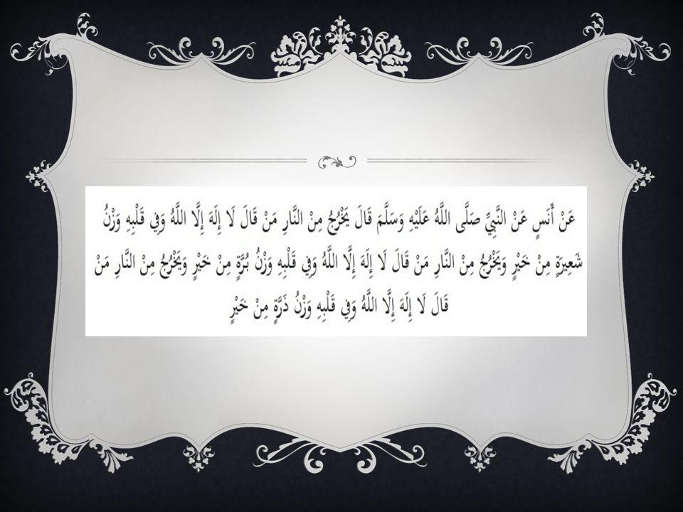 " Ubadah bin Shamit meriwayatkan dari Nabi saw., beliau bersabda, ""Barangsiapa mengatakan tiada ilah selain Allah, tiada sekutu bagi-Nya, dan bahwa Mu"