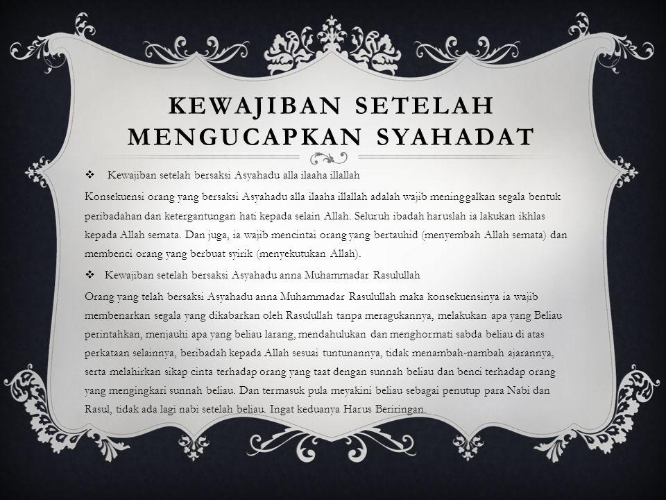AKTUALISASI SYAHADAT Syahadat sebagai inti ajaran Islam.  Apabila syahadat yang merupakan inti ajran Islam sudah menancap dalam dirinya sebagai akida