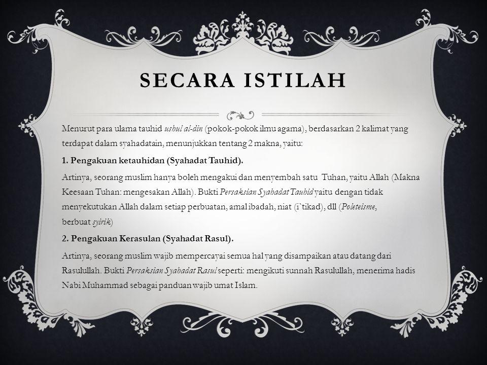 SECARA TERMINOLOGI Syahadat ( الشهادة asy-syahādah) berasal dari bahasa Arab berstatus sebagai kata benda masdar شَهَادَة, hasil perobahan dari kata k