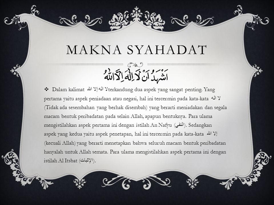 SYAHADAT MENURUT ISLAM Menurut pejelasan mayoritas Ulama, syahadat termasuk di dalam 5 rukun Islam (arkān-al-Islām أركان الإسلام ) atau rukun agama (a