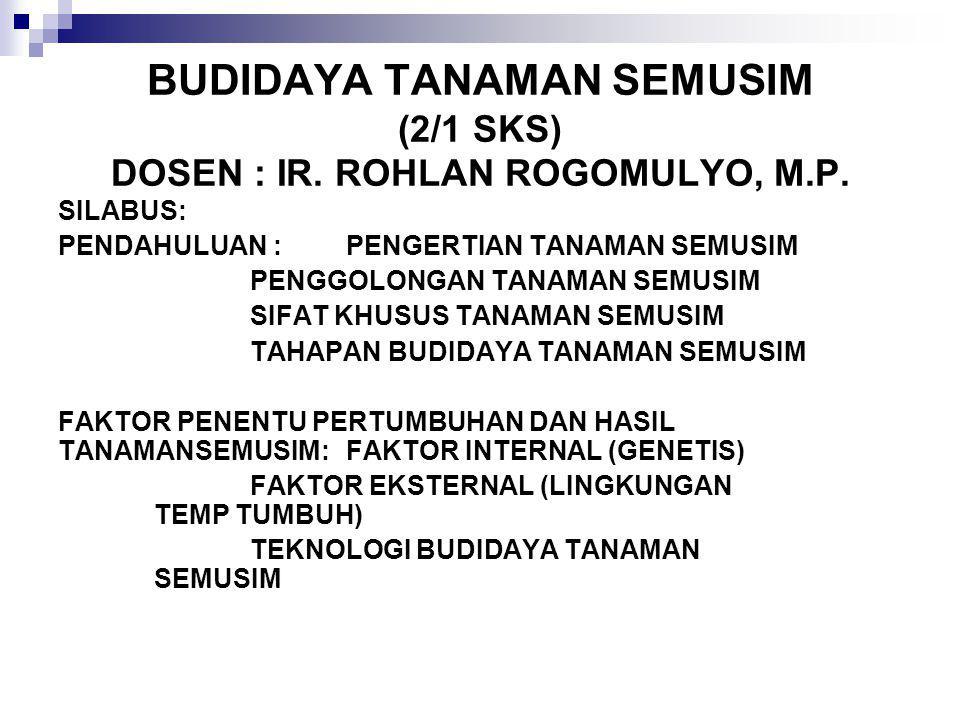 BUDIDAYA TANAMAN SEMUSIM (2/1 SKS) DOSEN : IR. ROHLAN ROGOMULYO, M.P. SILABUS: PENDAHULUAN : PENGERTIAN TANAMAN SEMUSIM PENGGOLONGAN TANAMAN SEMUSIM S