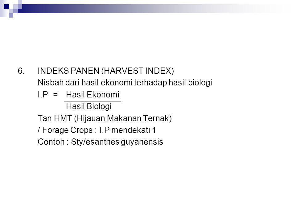 6.INDEKS PANEN (HARVEST INDEX) Nisbah dari hasil ekonomi terhadap hasil biologi I.P=Hasil Ekonomi Hasil Biologi Tan HMT (Hijauan Makanan Ternak) / For