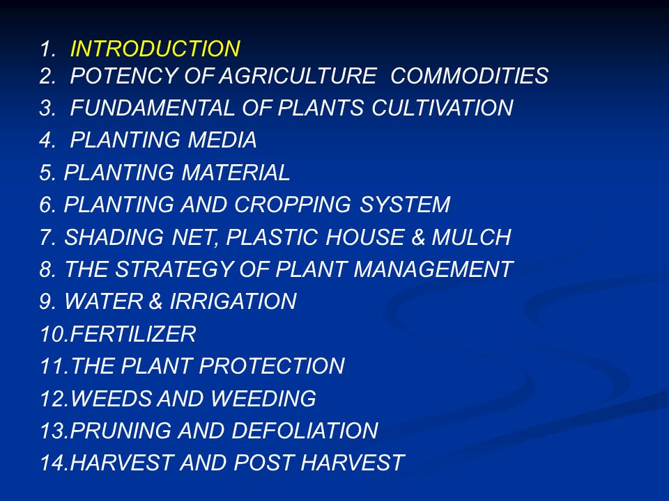 1. INTRODUCTION 2. POTENCY OF AGRICULTURE COMMODITIES 3. FUNDAMENTAL OF PLANTS CULTIVATION 4. PLANTING MEDIA 5.PLANTING MATERIAL 6.PLANTING AND CROPPI